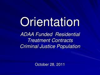 Orientation  ADAA Funded  Residential  Treatment Contracts Criminal Justice Population
