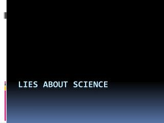 Lies About science