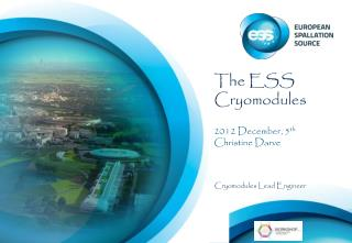 The ESS Cryomodules 2012 December, 5 th Christine Darve