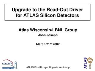 Atlas Wisconsin/LBNL Group John Joseph  March 21 st  2007