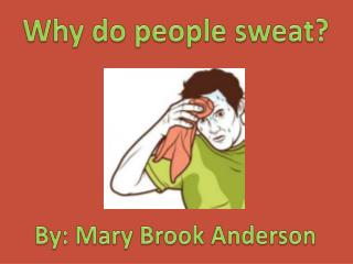 Why do people sweat?
