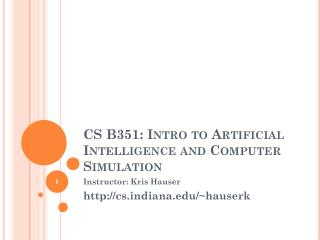 CS  B351 :  Intro to Artificial Intelligence and Computer Simulation