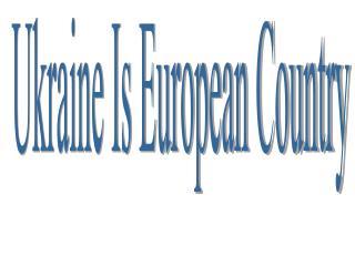 Ukraine Is European Country