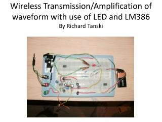 Wireless Transmission/Amplification of waveform with use of LED and LM386 By Richard  Tanski