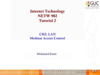 Internet Technology NETW 902 Tutorial 2 CH2: LAN  Medium Access Control