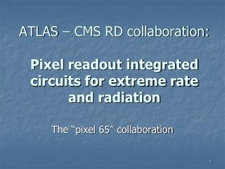 ATLAS � CMS RD collaboration:  Pixel readout integrated circuits for extreme rate and radiation