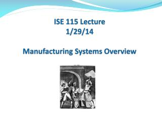 ISE 115 Lecture 1/29/14 Manufacturing  Systems Overview