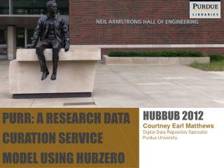 PURR: A research Data  Curation  Service Model Using  Hubzero