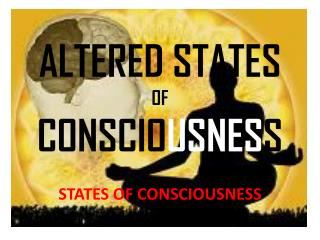 ALTERED STATES  OF  CONSCIO USNES S