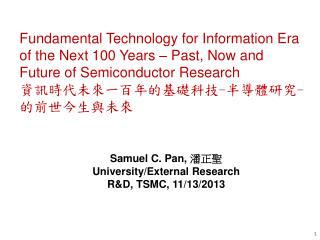 Samuel C. Pan,  潘正聖 University/External Research R&D, TSMC ,  11/13/2013