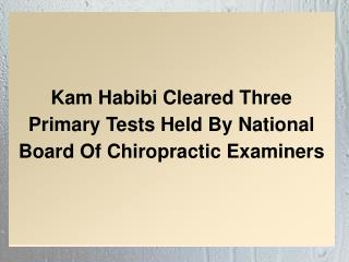 Kam Habibi Cleared Three Primary Tests Held By National Board Of Chiropractic Examiners