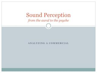 Sound Perception from the aural to the psyche