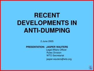 RECENT DEVELOPMENTS IN  ANTI-DUMPING