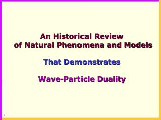 An Historical Review   of Natural Phenomena and Models That Demonstrates Wave-Particle Duality