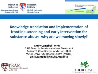 Emily Campbell, MPH	 CIHR Team in Substance Abuse Treatment Research Coordinator, Addictions Unit