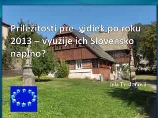 Príležitosti pre  vidiek po roku 2013 – využije ich Slovensko naplno?