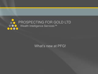 PROSPECTING FOR GOLD LTD Wealth Intelligence Services™