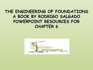 THE ENGINEERING OF FOUNDATIONS A BOOK BY RODRIGO SALGADO POWERPOINT RESOURCES FOR CHAPTER 6