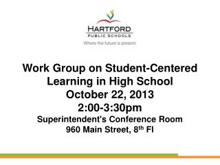 Work Group on Student-Centered  Learning  in High School   October 22, 2013 2:00-3:30pm