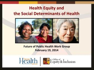 Health Equity and  the Social Determinants of Health