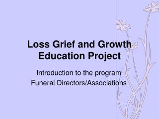 Loss Grief and Growth Education Project