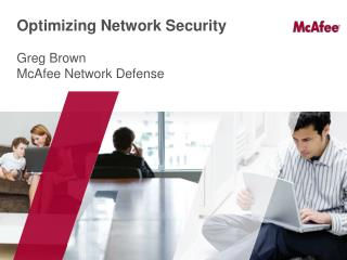 Optimizing Network Security Greg Brown McAfee Network Defense