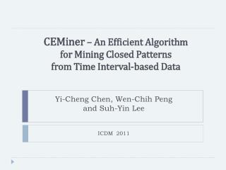 CEMiner  – An Efficient Algorithm  for  Mining Closed Patterns  from Time  Interval-based  Data