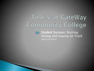 Title V at  GateWay  Community College