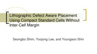 Lithographic Defect Aware Placement  Using Compact  Standard Cells Without Inter-Cell Margin