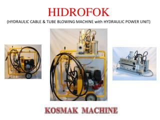 HIDROFOK ( HYDRAULIC CABLE & TUBE  BLOWING MACHINE  with  HYDRAULIC POWER UNIT)
