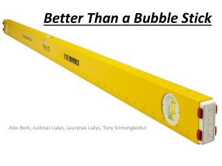 Better Than a Bubble  Stick