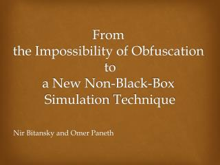 From  the  Impossibility of Obfuscation  to a New Non-Black-Box  Simulation  Technique