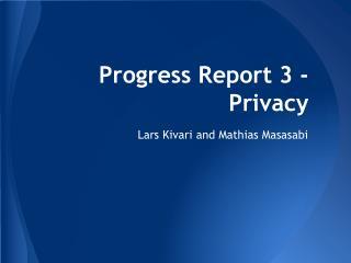 Progress Report 3 -Privacy