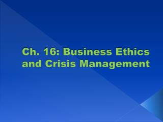 Ch. 16: Business Ethics and Crisis Management