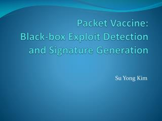 Packet Vaccine: Black-box Exploit Detection and Signature Generation