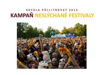 KOFOLA PŮLLITROVKY 2012 KAMPAŇ  NESLÝCHANÉ FESTIVALY
