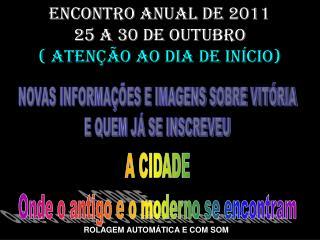 ENCONTRO ANUAL DE 2011 25 a 30 de outubro  ATEN  O Ao dia de in cio