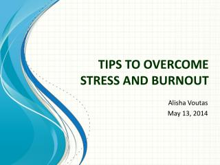 TIPS TO OVERCOME STRESS AND BURNOUT