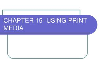 CHAPTER 15- USING PRINT MEDIA