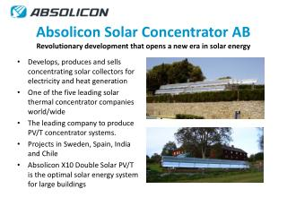 Absolicon Solar Concentrator AB Revolutionary development that opens a new era in solar energy
