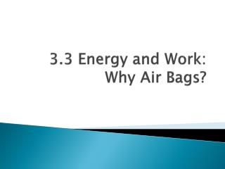 3.3 Energy and Work: Why Air Bags?