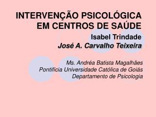 INTERVEN  O PSICOL GICA EM CENTROS DE SA DE  Isabel Trindade Jos  A. Carvalho Teixeira