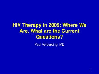 HIV Therapy in 2009: Where We Are, What are the Current Questions?
