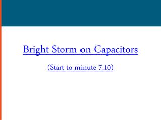 Bright Storm on Capacitors  (Start to minute 7:10)