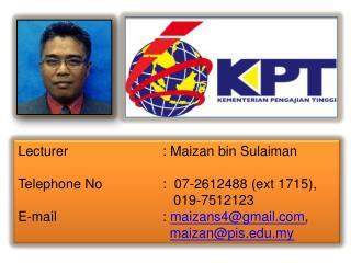 Lecturer                         :  Maizan  bin  Sulaiman