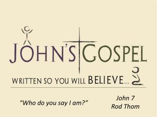 John 7 Rod Thom