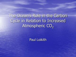 The Ocean's Role in the Carbon Cycle in Relation to Increased Atmospheric CO 2
