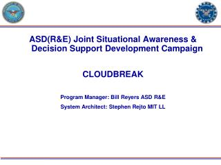 ASD(R&E) Joint Situational Awareness & Decision Support Development Campaign CLOUDBREAK