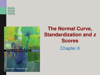 The Normal Curve, Standardization and  z  Scores