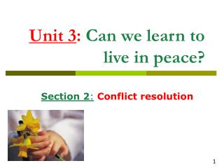 Unit 3 : Can we learn to                  live in peace?